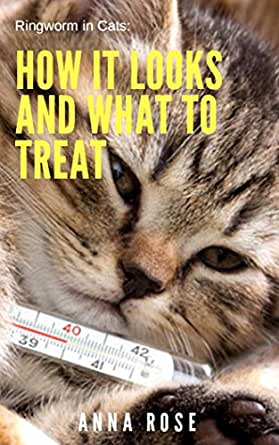 Ringworm In Cats: How It Looks And What To Treat - Kindle edition by Rose,  Anna. Crafts, Hobbies & Home Kindle eBooks @ Amazon.com.