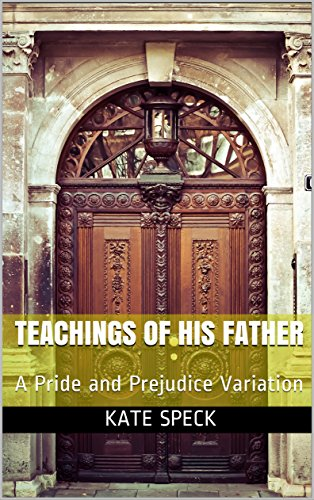 Teachings Of His Father A Pride And Prejudice Variation Kindle
