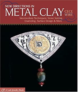 New Directions In Metal Clay: Intermediate Techniques: Stone Setting,  Enameling, Surface Design