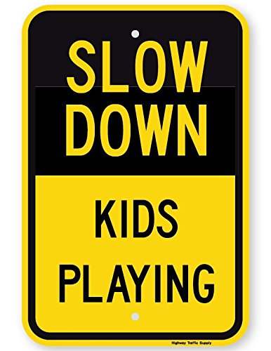 SLOW DOWN KIDS PLAYING Sign 18