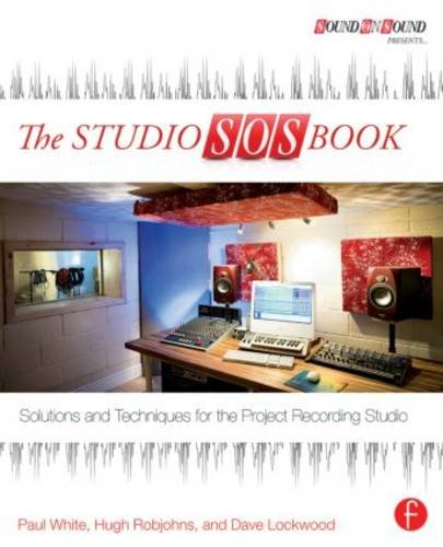 The Studio SOS Book  Solutions And Techniques For The Project Recording Studio  Sound On Sound Presents...
