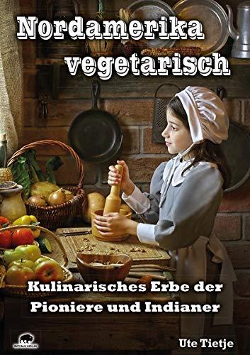 nordamerika-vegetarisch-kulinarisches-erbe-der-pioniere-und-indianer