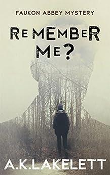 Remember Me? (Faukon Abbey Mysteries Book 1) by [Lakelett, A.K.]