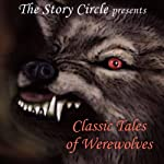 Classic Tales of Werewolves | George MacDonald,Hugh Walpole,Bernard Capes,Sir Gilbert Campbell,H.P. Lovecraft,Saki,Frederick Marryat,Count Stenbock,Ambrose Bierce,Mary Crawford Fraser