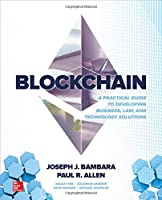 Blockchain: A Practical Guide to Developing Business, Law, and Technology Solutions Front Cover