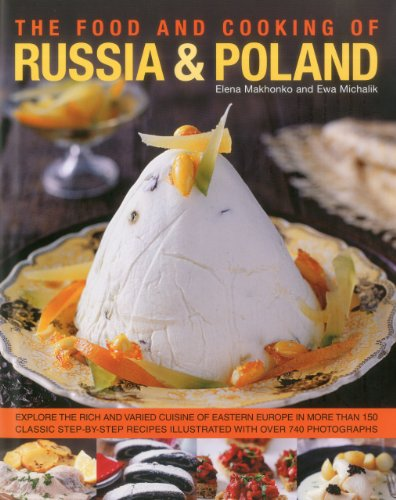 The Food and Cooking of Russia & Poland: Explore the rich and varied cuisine of Eastern Europe in more than 150 classic step-by-step recipes illustrated with over 740 photographs by Elena Mokhonko, Ewa Michalik