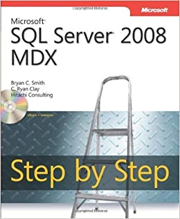 Microsoft? SQL Server? 2008 MDX Step by Step (Step By Step (Microsoft)) Pap/Cdr Edition by Smith, Bryan C, Clay, C Ryan, Hitachi Consulting published by Microsoft Press (2009)