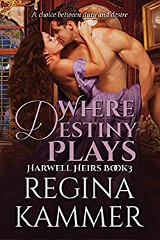 Where Destiny Plays (Harwell Heirs Book 3) by [Kammer, Regina]