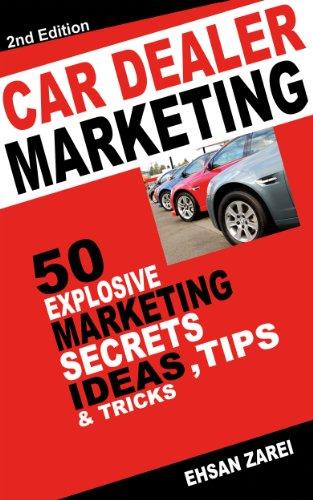 Car Dealer Marketing: 50 Explosive Marketing   Secrets, Ideas, Tips & Tricks  For Car dealers  Business