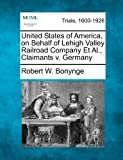United States of America, on Behalf of Lehigh Valley Railroad Company et Al. , Claimants V. Germany, Robert W. Bonynge, 1275562183