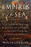 Empires of the Sea: The Siege of Malta, the Battle of Lepanto, and the Contest for the Center of theWorld