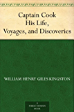 Captain Cook His Life, Voyages, and Discoveries (English Edition)