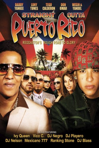 Straight Outta Puerto Rico: Reggaeton's Rough Road to Glory (Rico Outta Puerto Straight)