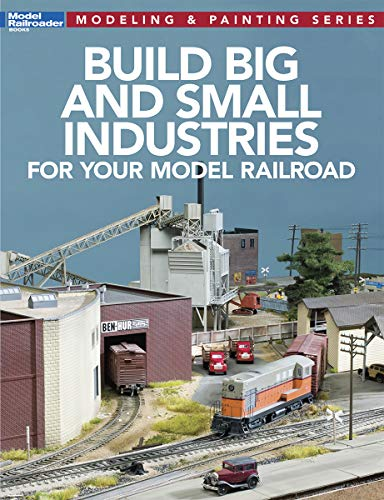 Build Big and Small Industries for your Model Railroad (Model Railroader: Modeling & Painting) ()