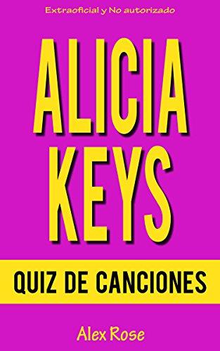 Descargar Libro Quiz De Canciones De Alicia Keys: ¡las Canciones De Alicia Keys En Sus álbumes Songs In A Minor, The Diary Of Alicia Keys, As I Am, The Element Of Freedom Y Girl On Fire Están Incluidos! Alex Rose