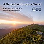 A Retreat with Jesus Christ | Fr. Robin Ryan CP PhD
