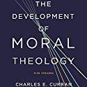 The Development of Moral Theology: Five Strands Audiobook by Charles E. Curran Narrated by Mark D. Mickelson