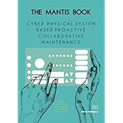 The Mantis Book: Cyber Physical System Based Proactive Collaborative Maintenance