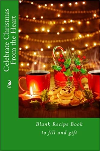Celebrate Christmas From the Heart: Blank Recipe Book to