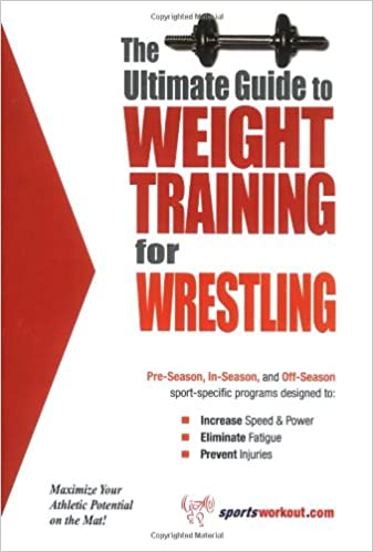The Ultimate Guide to Weight Training for Wrestling (The