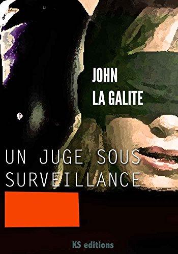 Un juge sous surveillance: Rien n'est plus dangereux que la vérité dans un pays qui ment (French Edition) by [Galite (GRAND PRIX RTL-LIRE), John La]