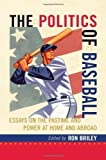 img - for The Politics of Baseball: Essays on the Pastime and Power at Home and Abroad by Ron Briley (2010-04-01) book / textbook / text book