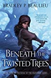 Beneath the Twisted Trees (Song of Shattered Sands Book 4) Kindle Edition by Bradley P. Beaulieu  (Author)