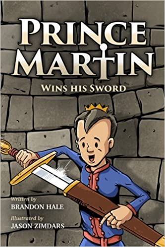 Prince Martin Wins His Sword: A Classic Tale About A Boy Who Discovers The True Meaning Of Courage, Grit, And Friendship (Full Color Art Edition) (The Prince Martin Epic) (Volume 1) by Brandon Hale