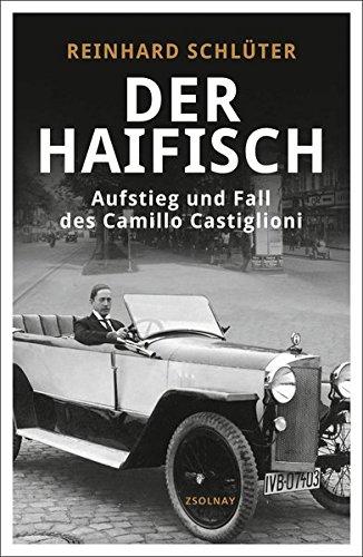 Der Haifisch: Aufstieg und Fall des Camillo Castiglioni Gebundenes Buch – 24. August 2015 Reinhard Schlüter Paul Zsolnay Verlag 3552057412 Belletristik / Biographien