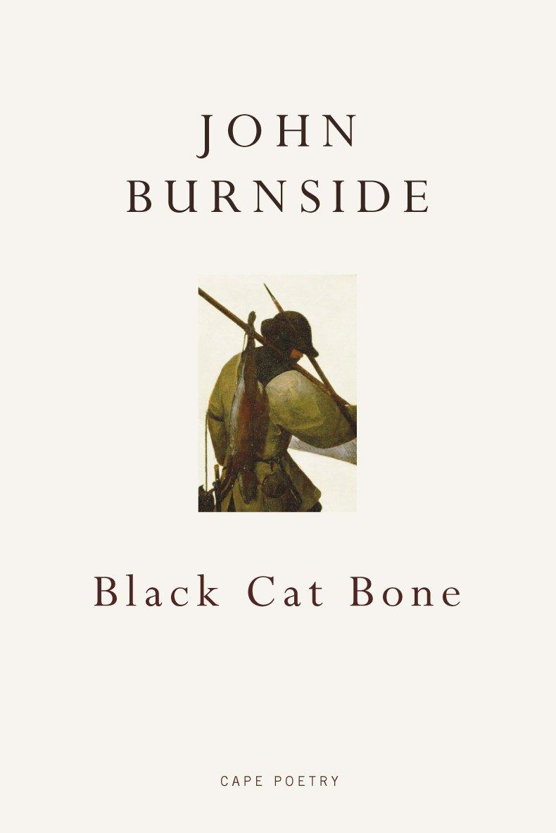 Black Cat Bone: Amazon.co.uk: Burnside, John: 9780224093859: Books