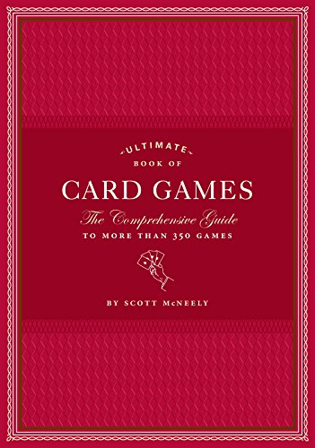 Ultimate Book of Card Games: The Comprehensive Guide to More than 350 Games 101 Best Family Card Games