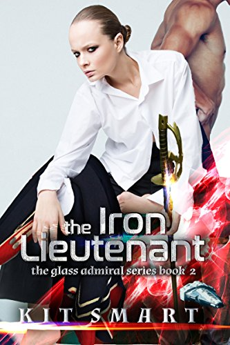 The Iron Lieutenant: (The Glass Admiral Series Book 2)