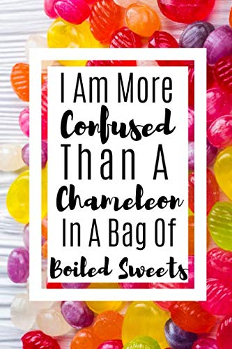 (I Am More Confused Than A Chameleon In A Bag Of Boiled Sweets: Useful Funny Notebook For All that Love Beautiful Chameleons)