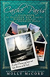 Caché Paris: A Guidebook to Discover New Places, Hidden Spaces, and a Favorite Oasis