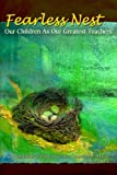 Fearless Nest/Our Children As Our Greatest Teachers, Shana Stanberry Parker, 0557383250