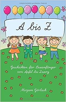 Descarga gratuita A - Z Geschichten Für Leseanfänger Von Apfel Bis Zwerg: Mit Fragen Und Aufgaben Zum Text PDF