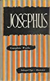 Josephus - Complete Works. Includes Life Of Flavius Josephus, Antiquities Of The Jews, Wars Of The Jews and others