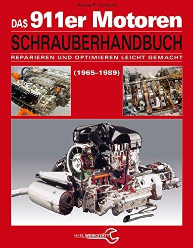 Das Porsche 911er Motoren Schrauberhandbuch - Reparieren und Optimieren leicht gemacht: Alle Porsche 911 Motoren 1965-1989