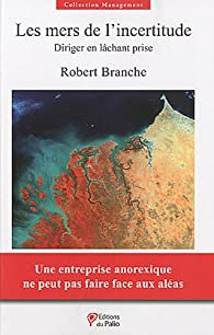 Les mers de l'incertitude : Diriger en lâchant prise par Robert Branche
