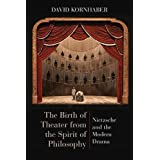 The Birth of Theater from the Spirit of Philosophy: Nietzsche and the Modern Drama