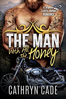 THE MAN WITH ALL THE HONEY: Sweet & Dirty BBW Romance #3 by [Cade, Cathryn]