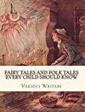 Fairy Tales and Folk Tales Every Child Should Know, Various Writers, 1479242683