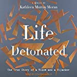 Life Detonated: The True Story of a Widow and a Hijacker | Kathleen Murray Moran