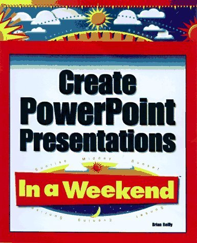 Create Powerpoint Presentations in a Weekend by Reilly, Brian (1997) Paperback