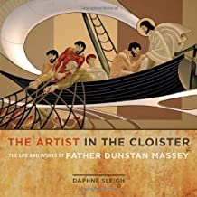 The Artist in the Cloister: The Life and Works of Father Dunstan Massey by Daphne Sleigh (2013-03-25)