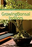 Growing Bonsai Indoors (BBG Guides for a Greener Planet)