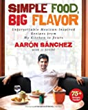 Simple Food, Big Flavor: Unforgettable Mexican-Inspired Recipes from My Kitchen to Yours