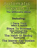 img - for Automatic Wealth II: The Millionaire Maker - Including:The Master Key System,The Habit Of Saving,Steps To Success:Think Yourself Rich,I Dare You! book / textbook / text book