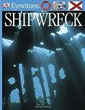img - for DK Eyewitness Books: Shipwreck by Platt, Richard (2005) Hardcover book / textbook / text book