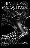 The Venus Masquerade: A Pride and Prejudice Sensual Intimate